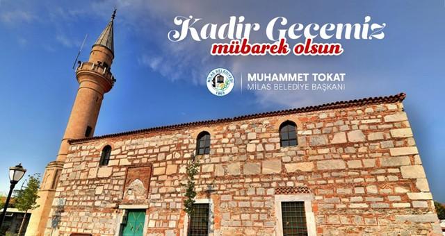 Milas Belediye Başkanı Muhammet Tokat Kadir Gecesi dolayısıyla bir mesaj yayımladı