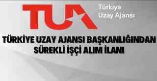 Türkiye Uzay Ajansı Başkanlığı sürekli işçi alımı yapacak