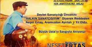 NEŞET ERTAŞ, ÖLÜMÜNÜN 7. YILINDA MİLAS'TA ANILACAK..